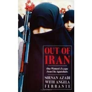 Out Of Iran : A Woman (9780770422516): Sousan Azadi: Books