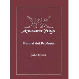 Anusara Yoga Manual del Profesor John Friend Books