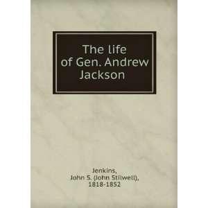 Gen. Andrew Jackson John S. (John Stilwell), 1818 1852 Jenkins Books