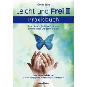 und frei 2   Das Praxisbuch (9783850686778): Christa Saitz: Books