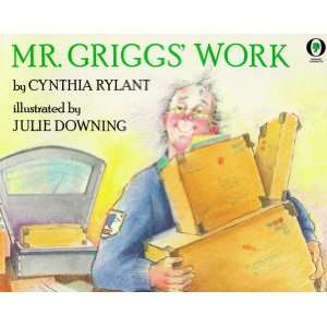 Mr Griggs Work (9780531070376): Cynthia Rylant, Julie Downing: Books