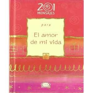 201 Mensajes Para El Amor de Mi Vida (Spanish Edition