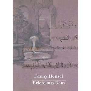 Fanny Hensel: Briefe aus Rom an ihre Familie in Berlin
