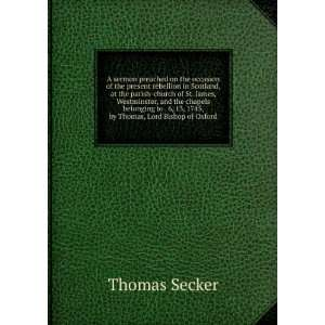 13, 1745, by Thomas, Lord Bishop of Oxford Thomas Secker Books
