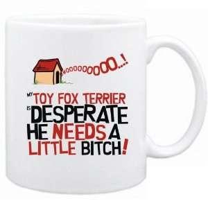 New  My Toy Fox Terrier Is Desperate   Mug Dog