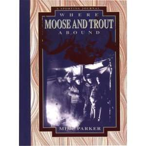 Where Moose & Trout Abound (9781551091327): Parker: Books