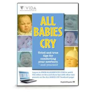 All Babies Cry Tried and true tips for comforting your newborn