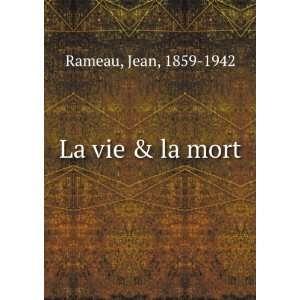 La vie & la mort: Jean, 1859 1942 Rameau: Books