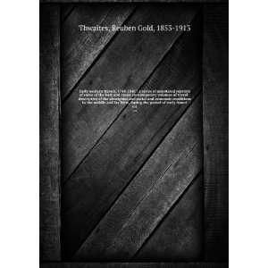 the period of early Ameri. v.4: Reuben Gold, 1853 1913 Thwaites: Books
