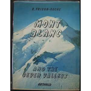 Mont Blanc and the Seven Valleys: Roger Frison Roche: Books