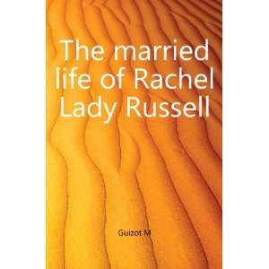 The married life of Rachel Lady Russell: Guizot M: Books
