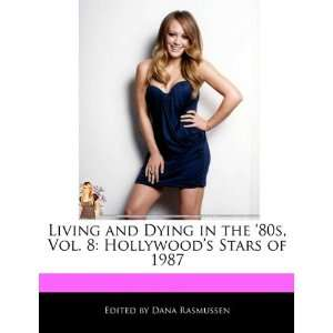 Hollywoods Stars of 1987 (9781171171706): Dana Rasmussen: Books