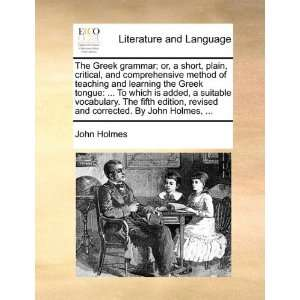 and corrected. By John Holmes,  (9781140936565): John Holmes: Books