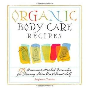 Organic Body Care Recipes: 175 Homeade Herbal Formulas for