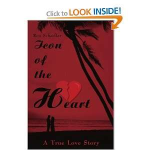 the Heart A True Love Story (9780595217304) Ronald Schaeffer Books
