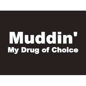 #057 Muddin My Drug Of Choice Bumper Sticker / Vinyl