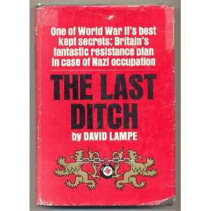 The Last Ditch One of World War IIs Best Kept Secrets Britains