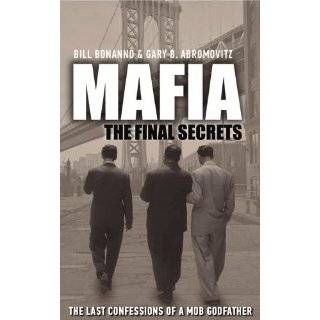 Mafia The Final Secrets. by Bill Bonanno, Gary B. Abromovitz by Bill
