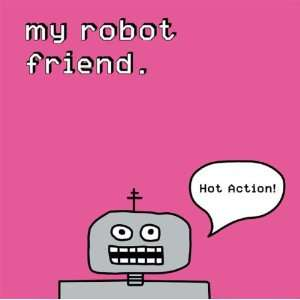 Hot Action My Robot Friend Music