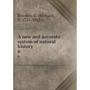 of natural history . 6 R. (Richard), fl. 1721 1763 Brookes Books