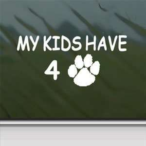 My Kids Have 4 Paws Cat Dog Lover White Sticker Laptop