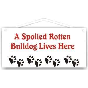 Spoiled Rotten Bulldog Lives Here