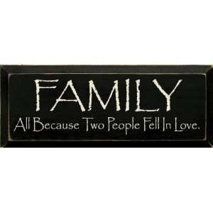 Family ~ All because two people fell in love. Wooden Sign