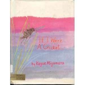 If I Were a Cricket  (9780690000764): Kazue Mizumura