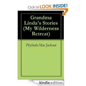 Grandma Lindas Stories (My Wilderness Retreat) Phylinda Mae Jackson
