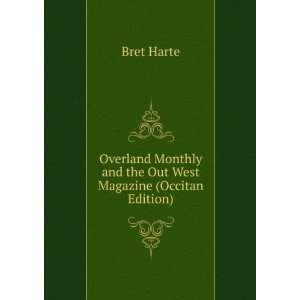 Monthly and the Out West Magazine (Occitan Edition): Bret Harte: Books