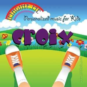 just for Croix   Pronounced ( Kroy ): Personalized Kid Music: Music