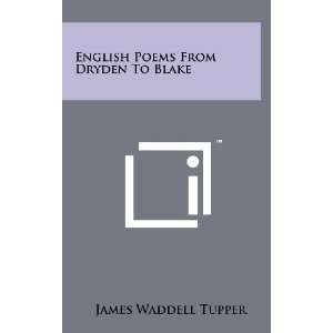 From Dryden To Blake (9781258237400): James Waddell Tupper: Books
