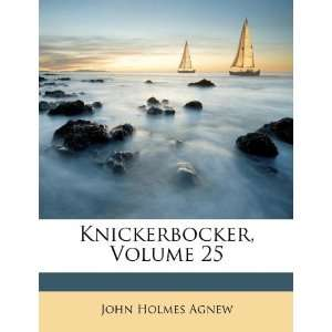 : Knickerbocker, Volume 25 (9781173328405): John Holmes Agnew: Books