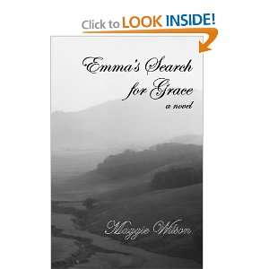 Emmas Search for Grace, a novel (9780975920107): Maggie Wilson: Books