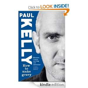 How to Make Gravy: Paul Kelly:  Kindle Store