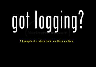 got logging? Vinyl wall art truck car decal sticker