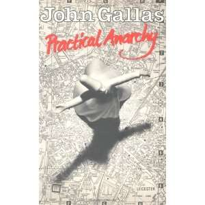 Practical Anarchy (9780856357466): John Gallas: Books