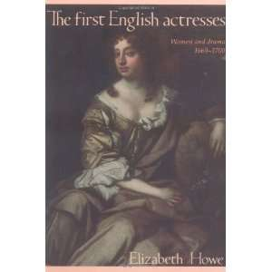 The First English Actresses: Women and Drama, 1660 1700