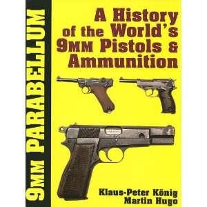 : 9mm Parabellum: The History & Development of the Worlds 9mm Pistols