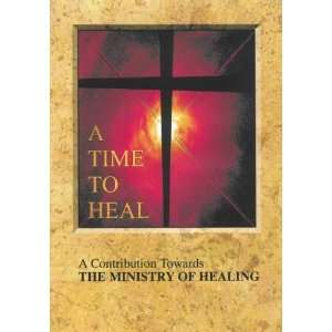 A Time to Heal: A Contribution Towards the Ministry of