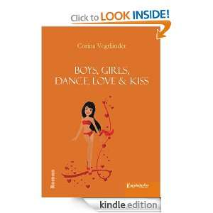 Boys, Girls, Dance, Love & Kiss. (German Edition): Corina Vogtländer