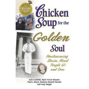 Chicken Soup for the Golden Soul Heartwarming Stories for People 60